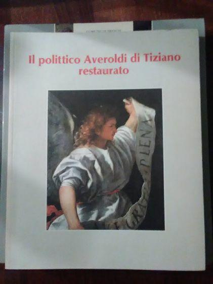 Il polittico Averoldi di Tiziano restaurato : catalogo della Mostra