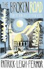 The Broken Road: From the Iron Gates to Mount Athos by Patrick Leigh Fermor (Hardback, 2013)