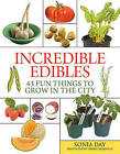 Incredible Edibles: 43 Fun Things to Grow in the City by Sonia Day (Paperback, 2011)