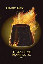 Black Fez Manifesto, etc. by Hakim Bey (2008, Paperback)