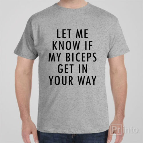 Funny T-shirt LET ME KNOW IF MY BICEPS GET IN YOUR WAY gym workout gift idea