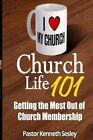 Church Life 101: (Getting the Most Out of Church Membership) by Dr Kenneth R Sesley (Paperback / softback, 2015)