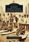 Surfing Corpus Christi and Port Aransas by Texas Surf Museum, Michelle Christenson, Dan Parker (Paperback / softback, 2010)