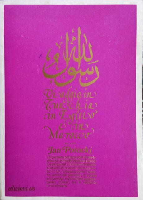 (Viaggi) J. Potocki - VIAGGIO IN TURCHIA, IN EGITTO, IN MAROCCO - Ed. e/o 1980