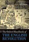 The Oxford Handbook of the English Revolution by Oxford University Press (Hardback, 2015)