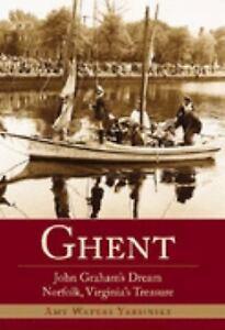 Brief-History-Ghent-John-Grahams-Dream-Norfolk-Virginias-Treasure-by-Amy-Waters-Yarsinske-2006