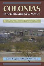 Colonias in Arizona and New Mexico: Border Poverty and Community Development Sol
