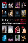 Theatre in Pieces: Politics, Poetics and Interdisciplinary Collaboration: An Anthology of Play Texts 1966 - 2010 by Anna Furse (Paperback, 2011)