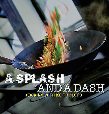 """""""AS NEW"""" A Splash and a Dash: Cooking with Keith Floyd, Floyd, Keith, Book"""