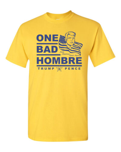 TRUMP One Bad Hombre Donald Trump Pence 2016 NAVY PRINT Men/'s Tee Shirt 1519