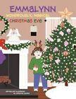 Emmalynn Wondrously Magical Christmas Eve by Christine Coldon 9781468587357