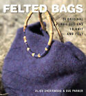 Felted Bags: 30 Original Bag Design to Knit and Felt by Sue Parker, Alice Underwood (Paperback, 2009)