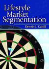 Lifestyle Market Segmentation by Art Weinstein, Dennis J. Cahill (Hardback, 2006)