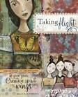 Taking Flight: Inspiration and Techniques to Give Your Creative Spirit Wings by Kelly Rae Roberts (Paperback, 2008)