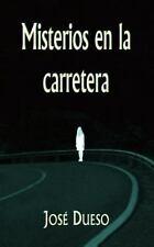 Misterios en la Carretera : Historias de Intriga y Terror by José Dueso...