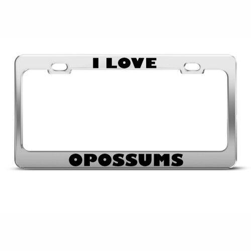 I LOVE OPOSSUMS OPOSSUM ANIMAL Metal License Plate Frame Tag Holder
