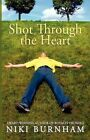 Shot Through The Heart by Niki Burnham 9780984706914 Paperback 2011