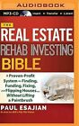 The Real Estate Rehab Investing Bible: A Proven-Profit System for Finding, Funding, Fixing, and Flipping Houses...Without Lifting a Paintbrush by Paul Esajian (CD-Audio, 2015)