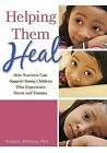 Helping Them Heal: How Teachers Can Help Young Children Who Experience Trauma by Karen Peterson (Paperback, 2015)