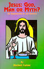 Jesus: God, Man or Myth?: An Examination of the Evidence by Herbert Cutner, Paul Tice (Paperback, 2000)