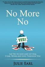 No More No: Say Yes to God and Let Him Speak, Work and Love Through You by Earl
