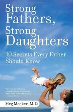 Strong Fathers, Strong Daughters : 10 Secrets Every Father Should Know by Meg Meeker (2007, Paperback)