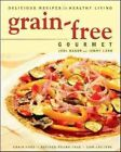 Grain- Gourmet Delicious Recipes for Healthy Living 0 by Jodi Bager and Jen