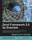 Zend Framework 2.0 by Example: Beginner's Guide by Krishna Shasankar V. (Paperback, 2013)