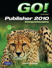 GO! with Microsoft Publisher 2010 Comprehensive by Alicia Vargas, Shelley Gaskin (Mixed media product, 2011)