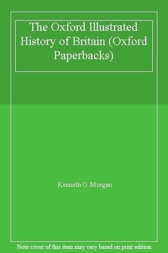 The Oxford Illustrated History of Britain (Oxford Paperbacks),Kenneth O. Morgan