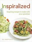 Inspiralized: Inspiring Recipes to Make with Your Spiralizer by Ali Maffucci (Paperback, 2015)