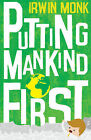 Putting Mankind First by Irwin Monk (Paperback, 2015)