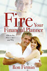 Fire Your Financial Planner by Ron Firmin (Paperback / softback, 2000)