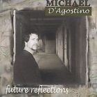 Future Reflections by Michael D'Agostino (CD, Apr-2004, Michael D'Agostino)