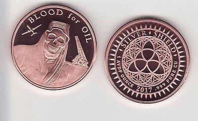 BLOOD FOR OIL  1 oz Copper Round  # 26   MINI MINTAGE   Silver Shield  2017