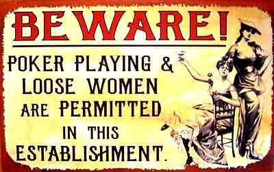 *BEWARE POKER PLAYING LOOSE WOMEN* MADE IN USA METAL SIGN MAN CAVE BAR ROOM