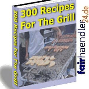 300-REZEPTE-FUR-DEN-GRILL-Grillrezepte-Barbecue-eBook-eBuch-RECIPES-for-the-GEIL