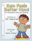 Sam Feels Better Now! An Interactive Story for Children by Jill Osborne (Paperback, 2008)
