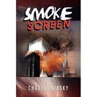 Smoke Screen 9781436379656 by Charles Girsky Hardcover
