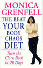 The Beat Your Body Chaos Diet: Turn the Clock Back in 28 Days by Monica Grenfell (Paperback, 2001)