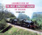 Locomotives of the West Somerset Railway  in Colour: v. 1 by Richard Jones (Hardback, 1997)
