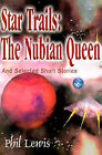 Star Trails: The Nubian Queen: And Selected Short Stories by Phil Lewis (Paperback / softback, 2000)