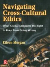 Navigating Cross-Cultural Ethics : What Global Managers Do Right to Keep From
