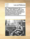Pet, - Messrs Braidwood, &C. J. Gibson, W.S. Agent. S. Clerk. Unto the Right Honourable the Lords of Council and Session, the Petition of Messrs Braidwood and Bruce, Upholsterers in Edinburgh, ... by Multiple Contributors (Paperback / softback, 2010)