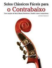 Solos Clássicos Fáceis para o Contrabaixo : Com Canções de Bach, Mozart,...