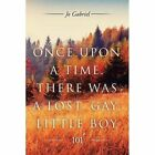 Once Upon a Time, There Was a Lost, Gay, Little Boy.: 101 by Jo Gabriel (Paperback / softback, 2015)