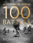A History of War in 100 Battles by Richard Overy (Hardback, 2014)