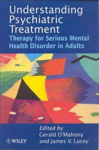 Understanding Psychiatric Treatment : Therapy for Serious Mental Health Disor...