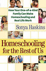 Homeschooling for the Rest of Us: How Your One-of-a-Kind Family Can Make Homeschooling and Real Life Work by Sonya Haskins (Paperback, 2010)