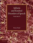 Aphasia and Kindred Disorders of Speech: Volume 2 by Sir Henry Head (Paperback, 2014)